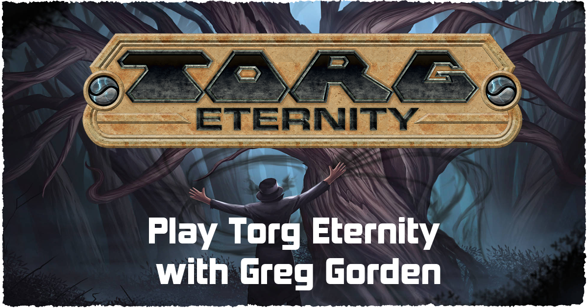 Want to play Torg with Greg Gorden?